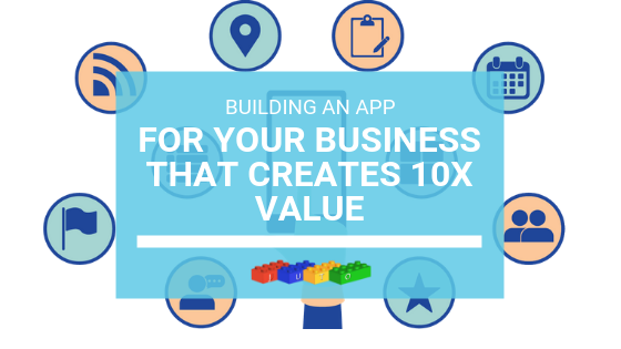 Building an App For Your Business That Creates 10X value